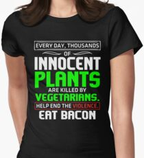 Every Day Thousands Of Innocent Plants Are Killed By Vegetarians. Help End The Violence. Eat Bacon T-shirt Women's Fitted T-Shirt