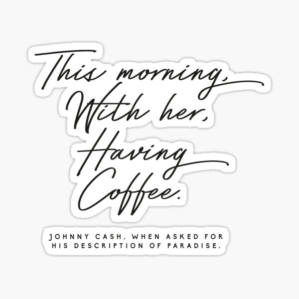This Morning, With Her, Having Coffee Johnny cash quote Sticker