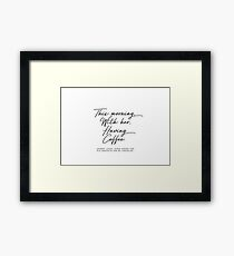 This Morning, With Her, Having Coffee... Framed Print