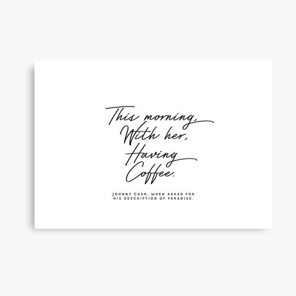 This Morning, With Her, Having Coffee Johnny cash quote Canvas Print