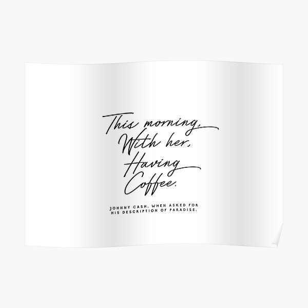 This Morning, With Her, Having Coffee Johnny cash quote Poster