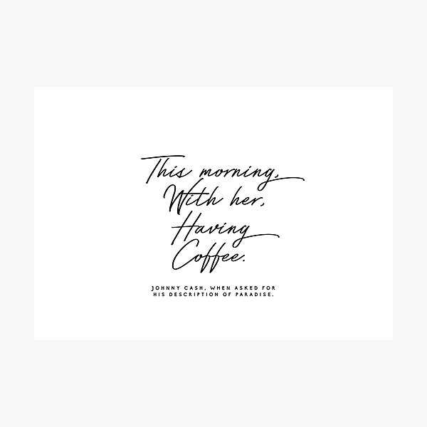 This Morning, With Her, Having Coffee Johnny cash quote Photographic Print
