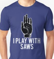 I Play With Saws Funny Carpenter Unisex T-Shirt