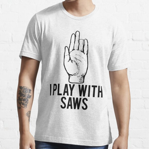 I Play With Saws Funny Carpenter Essential T-Shirt