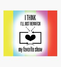 Rewatch Favorite TV Show Photographic Print