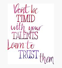 Don't Be Timid With Your Talents Photographic Print