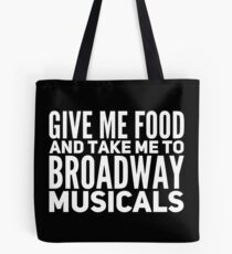 GIVE ME FOOD AND TAKE ME TO BROADWAY MUSICALS Tote Bag
