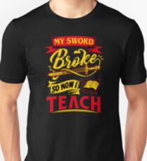 My Sword Broke So Now I Teach Wonder Teacher Unisex T-Shirt