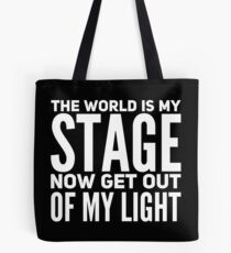 THE WORLD IS MY STAGE NOW GET OUT OF MY LIGHT Tote Bag
