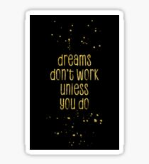 TEXT ART Dreams don't work unless you do | gold Sticker