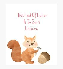 The end of Labor is to Gain Leisure Photographic Print