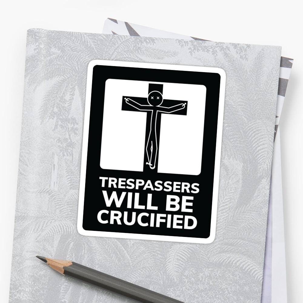 Trespassers Will be Crucified by CreepyKards