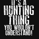 It's a Hunting Thing... by shakeoutfitters