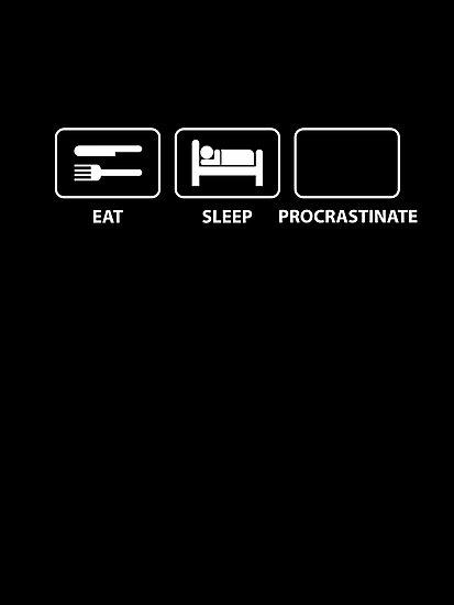 Eat Sleep Procrastinate by MrDeath