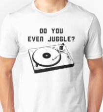 DO YOU EVEN JUGGLE? DJ MEME T-Shirt