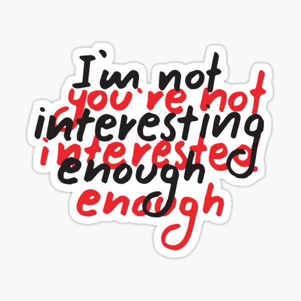 You are not interested enough. Sticker