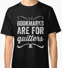 Bookmarks are for quitters - Funny reader Classic T-Shirt