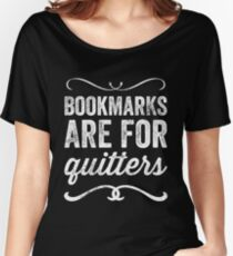 Bookmarks are for quitters - Funny reader Women's Relaxed Fit T-Shirt