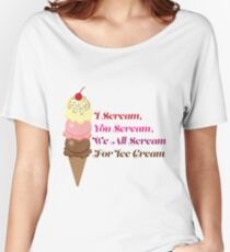 I Scream, You Scream, We all Scream for Ice Cream Women's Relaxed Fit T-Shirt