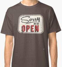 Sorry WE'RE OPEN Classic T-Shirt