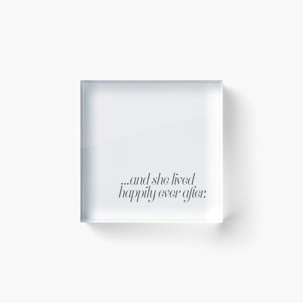 And she lived happily ever after... Acrylic Block