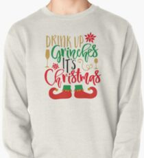 Drink Up Grinches, It's  Christmas Pullover