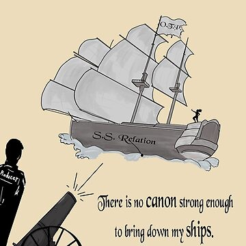 """""""There is no CANNON strong enough to bring down my SHIPS"""" by CiipherZer0"""