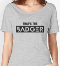 That's the Badger slogan Women's Relaxed Fit T-Shirt
