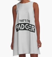 That's the Badger slogan A-Line Dress
