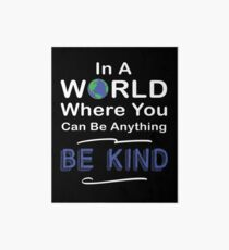 In A World Where You Can Be Anything Choose To Be Kind #choosekind Art Board