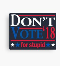 Don't Vote for STUPID 2018 Canvas Print