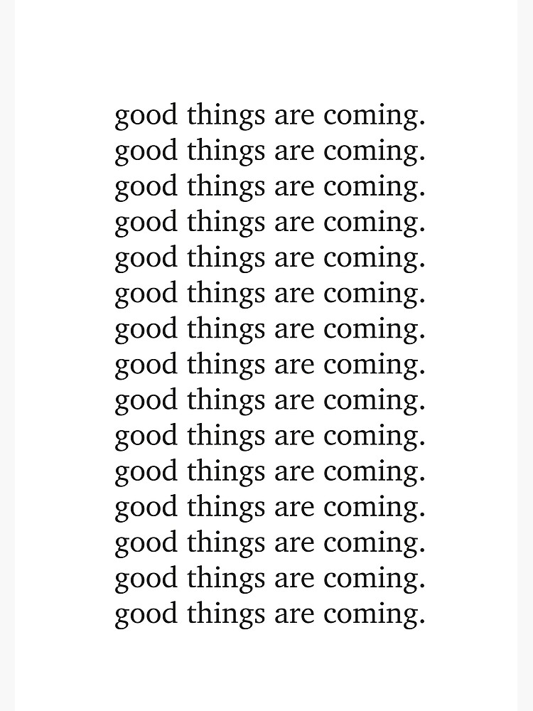 Good things are coming Inspiring motivation quote - Inspiring typography  by HoneymoonHotel
