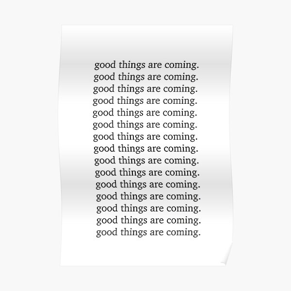 Good things are coming Inspiring motivation quote Poster
