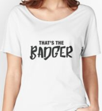 That's the Badger graffiti slogan Women's Relaxed Fit T-Shirt