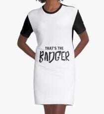 That's the Badger graffiti slogan Graphic T-Shirt Dress