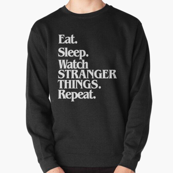 Eat. Sleep. Watch Stranger Things. Repeat.-- White Pullover Sweatshirt