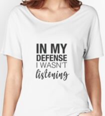 In my defence I wan't listening slogan Women's Relaxed Fit T-Shirt