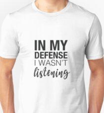 In my defence I wan't listening slogan T-Shirt