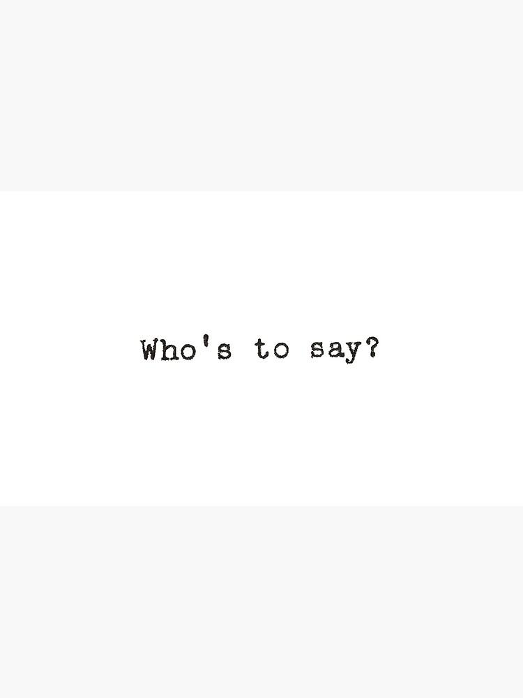 Wer soll sagen? Zitat von laurenk15