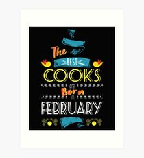 The Best Cooks Are Born In February Tshirt   Art Print