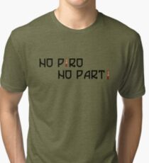 No pyro no party! Tri-blend T-Shirt