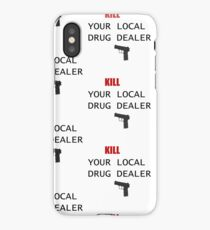 Kill your local drug dealer! iPhone Case/Skin