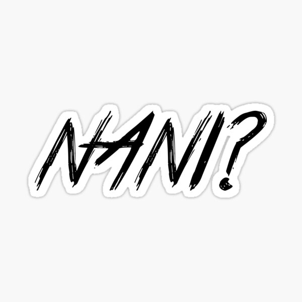 NANI?? Sticker