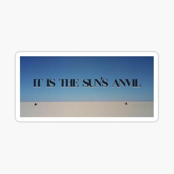 IT IS THE SUN'S ANVIL Sticker