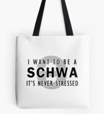I Want to be a Schwa - It's Never Stressed | Linguistics Tote Bag