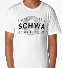 I Want to be a Schwa - It's Never Stressed | Linguistics Long T-Shirt