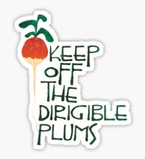 Keep Off the Dirigible Plums Sticker