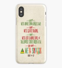 Buddy the Elf - And then...we'll snuggle iPhone Case