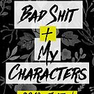 Bad Shit + My Characters by katmakesthings