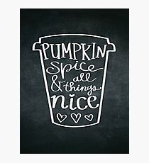 Pumpkin spice all & things nice Photographic Print